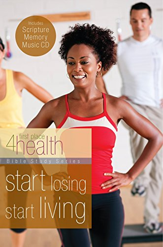 9781942425038: Start Losing Start Living: First Place 4 Health Bible Study Series
