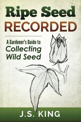 9781942430179: Ripe Seed Recorded: A Gardener's Guide to Collecting Wild Seed