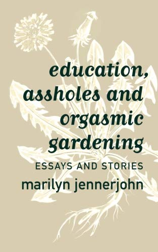 9781942430216: education, assholes and orgasmic gardening: Essays and Stories