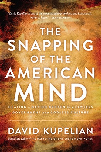 The Snapping of the American Mind: How a Lawless Government and Godless Culture Are Driving ...