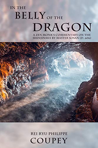 9781942493532: In the Belly of the Dragon: A ZEN Monk's Commentary on the Shinjinmei by Master Sosan (d. 606)