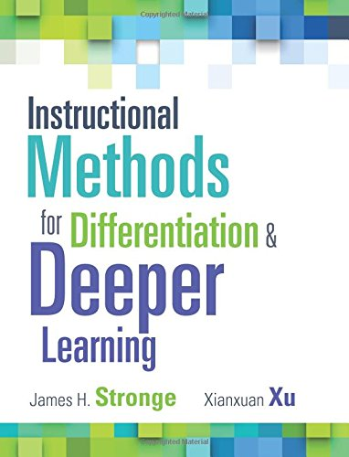 Instructional Methods for Differentiation and Deeper Learning: James H. Stronge;