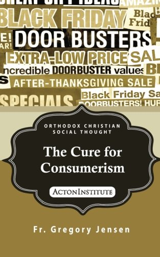 9781942503019: The Cure for Consumerism (ORTHODOX CHRISTIAN SOCIAL THOUGHT) (Volume 2)