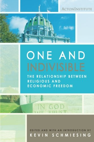 9781942503361: One and Indivisible: The Relationship between Religious and Economic Freedom