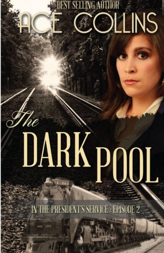 The Dark Pool: In the President?s Service, Episode Two (Volume 2): Ace Collins