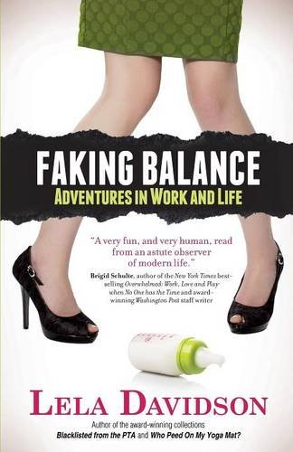 9781942545026: Faking Balance: Adventures in Work and Life