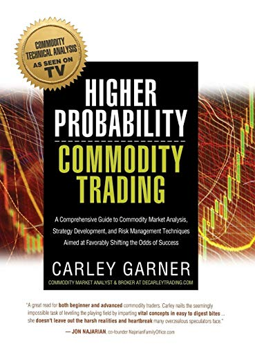 Higher Probability Commodity Trading: A Comprehensive Guide to Commodity Market Analysis, Strategy ...