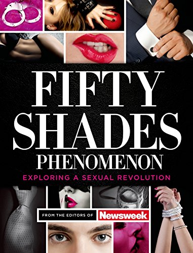 Fifty Shades Phenomenon: Exploring a Sexual Revolution: Editors of Newsweek