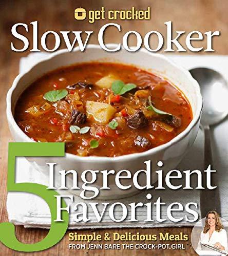 Get Crocked Slow Cooker 5 Ingredient Favorites: Simple & Delicious Meals: Jenn Bare