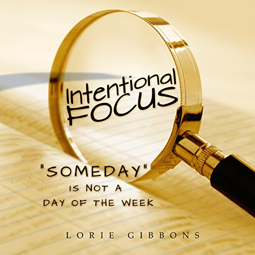 9781942557760: Intentional Focus: Someday is not a day of the week