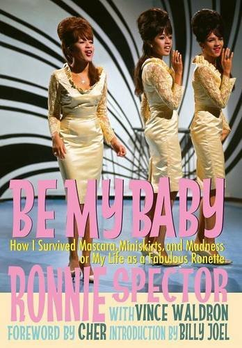 9781942570035: Be My Baby: How I Survived Mascara, Miniskirts, and Madness, or My Life as a Fabulous Ronette [Deluxe Hardcover Edition with B&W and Color Photos]
