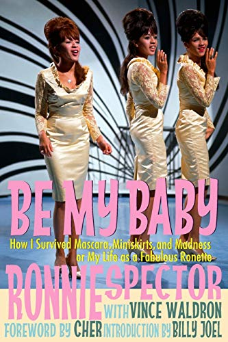 9781942570059: Be My Baby: How I Survived Mascara, Miniskirts, and Madness, or My Life as a Fabulous Ronette [Deluxe Color Paperback]