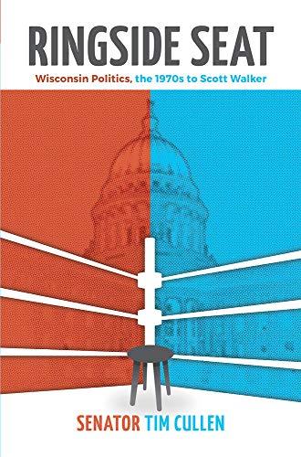 9781942586104: Ringside Seat: Wisconsin Politics, the 1970s to Scott Walker