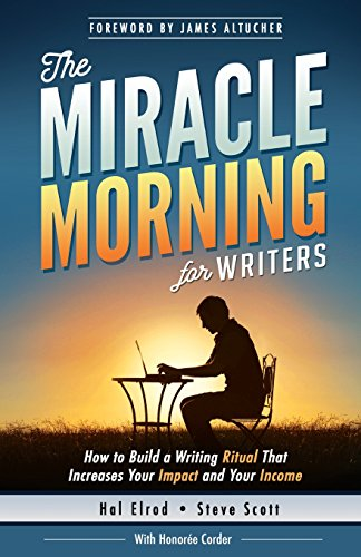 The Miracle Morning for Writers: How to Build a Writing Ritual That Increases Your Impact and Your ...