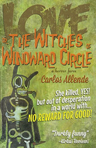 Love, or the Witches of Windward Circle: A Horror Farce: Carlos Allende