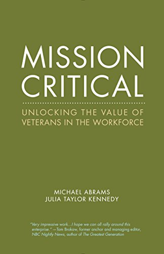 Mission Critical: Unlocking the Value of Veterans in the Workforce: Julia Taylor Kennedy; Michael ...