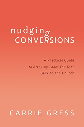 9781942611233: Nudging Conversions: A Practical Guide to Bringing Those You Love Back to the Church