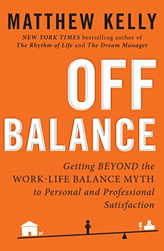 9781942611332: Off Balance: Getting Beyond the Work-Life Balance Myth to Personal and Professional Satisfaction