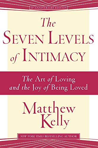 9781942611363: The Seven Levels of Intimacy: The Art of Loving and the Joy of Being Loved