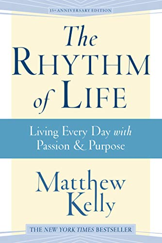 9781942611370: The Rhythm of Life: Living Everyday with Passion & Purpose