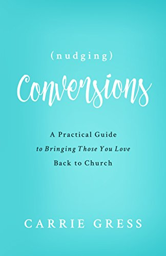 9781942611905: Nudging Conversions: A Practical Guide to Bringing Those You Love Back to the Church