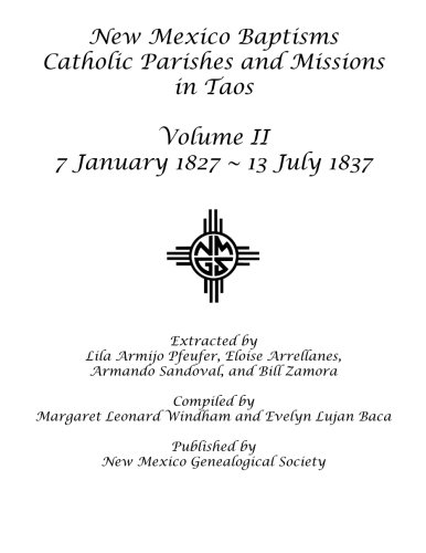 9781942626053: New Mexico Baptisms: Catholic Parishes and Missions in Taos, Vol. II: 7 January 1827 - 13 July 1837
