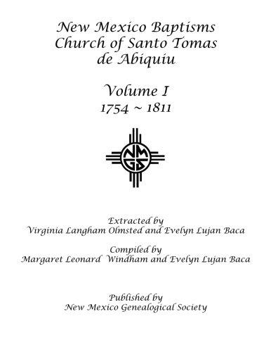 New Mexico Baptisms Church of Santo Tomas de Abiquiu: Vol. I 1754-1811: Virginia Langham Olmsted
