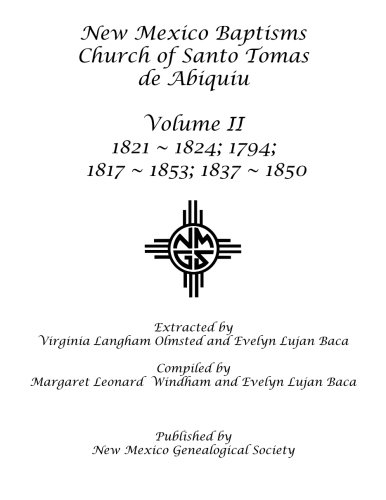 9781942626176: New Mexico Baptisms Church of Santo Tomas de Abiquiu: Volume II 1817-1853