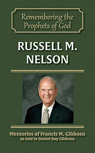 Russell M. Nelson (Remembering the Prophets of God) (Volume 8): Francis M. Gibbons
