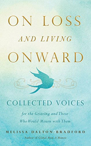 9781942672173: On Loss and Living Onward: Collected Voices for the Grieving and Those Who Would Mourn with Them