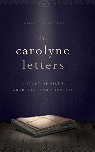 9781942672593: The Carolyne Letters: A Story of Birth, Abortion, and Adoption