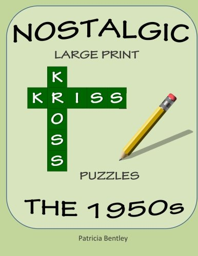 Nostalgic Large Print Kriss Kross Puzzles: The 1950s: Patricia Bentley