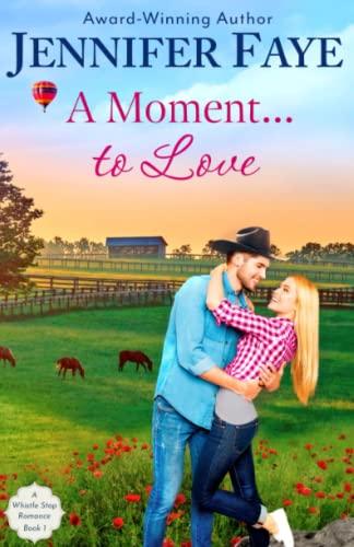 A Moment to Love: A Whistle Stop Romance, book 1 (Volume 1): Faye, Jennifer