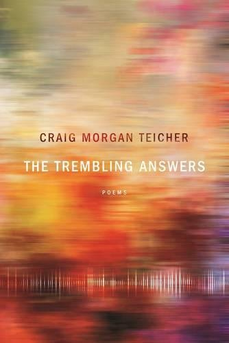 The Trembling Answers (American Poets Continuum): Craig Morgan Teicher