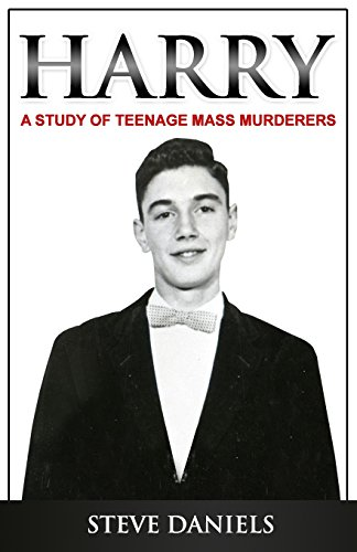 9781942731054: Harry: A Study of Teenage Mass Murderers