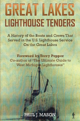 9781942731061: Great Lakes Lighthouse Tenders: A History of the Boats and Crews That Served in the U.S. Lighthouse Service on the Great Lakes