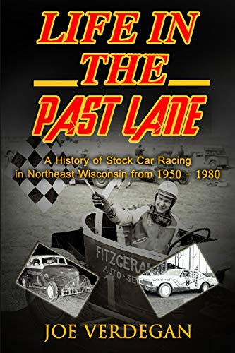 9781942731153: Life in the Past Lane: A History of Stock Car Racing in Northeast Wisconsin from 1950 - 1980 (Northeast Wisconsin Racing History) (Volume 1)
