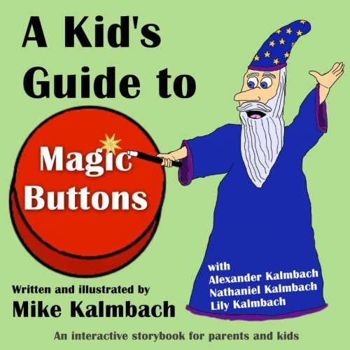 A Kid's Guide to Magic Buttons: An: Kalmbach, Mike