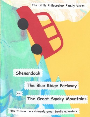 9781942752042: The Little Philosopher Family Visits...Shenandoah, The Blue Ridge Parkway and The Great Smoky Mountains: How to have an extremely great family adventure