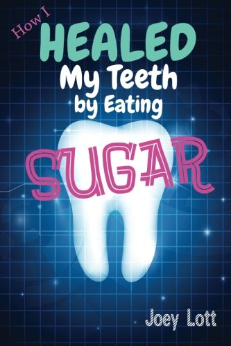 9781942761082: How I Healed My Teeth Eating Sugar: A Guide to Improving Dental Health Naturally