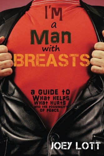 9781942761099: I'm a Man with Breasts (Gynecomastia): A Guide to What Helps, What Hurts, and the Possibility of Peace