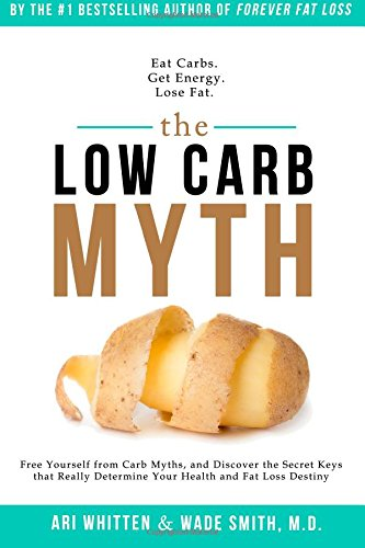 9781942761181: The Low Carb Myth: Free Yourself From Carb Myths, and Discover the Secret Keys That Really Determine Your Health and Fat Loss Destiny