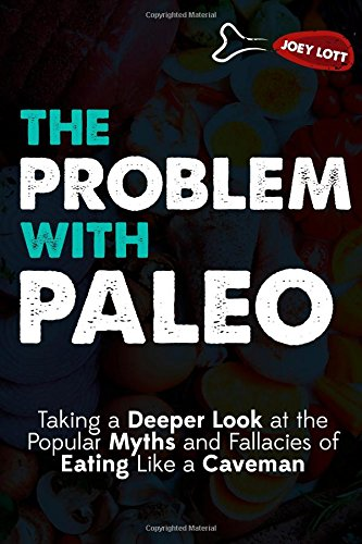 9781942761204: The Problem with Paleo: Taking a Deeper Look at the Popular Myths and Fallacies of Eating Like a Caveman