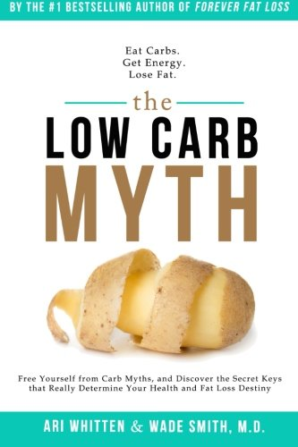 9781942761327: The Low Carb Myth: Free Yourself from Carb Myths, and Discover the Secret Keys That Really Determine Your Health and Fat Loss Destiny
