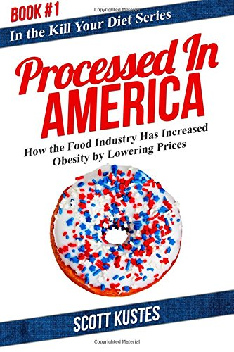 9781942761358: Processed In America: How the Food Industry Has Increased Obesity by Lowering Prices