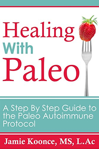 9781942761457: Healing with Paleo: A Step By Step Guide to the Paleo Autoimmune Protocol