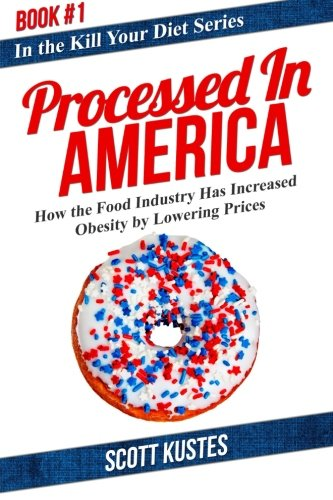 9781942761617: Processed In America: How the Food Industry Has Increased Obesity by Lowering Prices