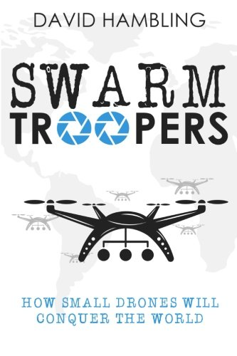 9781942761747: Swarm Troopers: How small drones will conquer the world