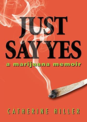 9781942762010: Just Say Yes: A Marijuana Memoir