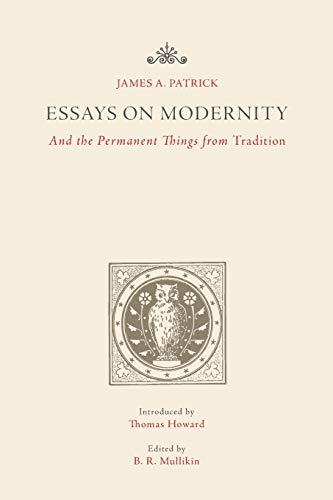 9781942786016: Essays on Modernity: And the Permanent Things from Tradition
